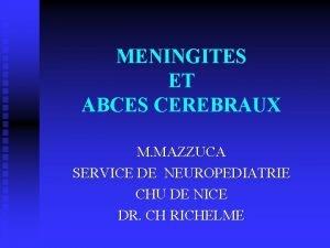 MENINGITES ET ABCES CEREBRAUX M MAZZUCA SERVICE DE