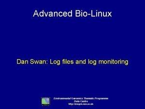 Advanced BioLinux Dan Swan Log files and log