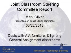 Joint Classroom Steering Committee Report Mark Oliver Presenting