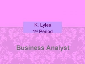 K Lyles 1 st Period Business Analyst CAREER