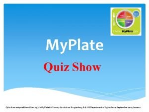 My Plate Quiz Show Quiz show adapted from