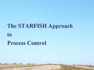 The STARFISH Approach to Process Control Process Control