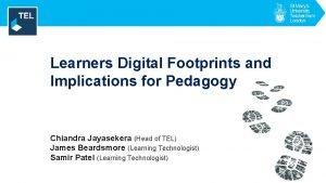 Learners Digital Footprints and Implications for Pedagogy Chiandra