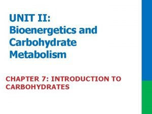 UNIT II Bioenergetics and Carbohydrate Metabolism CHAPTER 7