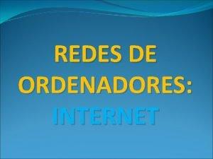 REDES DE ORDENADORES INTERNET Todas las redes de
