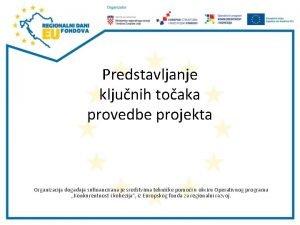 Predstavljanje kljunih toaka provedbe projekta Organizacija dogaaja sufinancirana