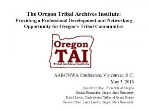 The Oregon Tribal Archives Institute Providing a Professional