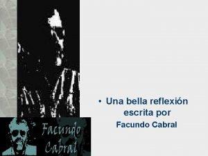 Una bella reflexin escrita por Facundo Cabral No