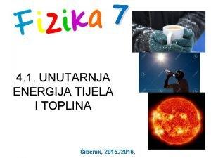 7 4 1 UNUTARNJA ENERGIJA TIJELA I TOPLINA