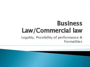 Business LawCommercial law Legality Possibility of performance Formalities