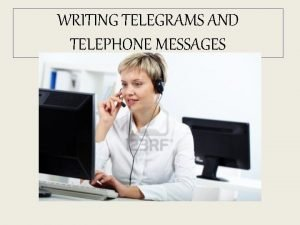 WRITING TELEGRAMS AND TELEPHONE MESSAGES Paraphrase the following