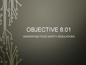 OBJECTIVE 8 01 UNDERSTAND FOOD SAFETY REGULATIONS FOOD