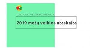 LIETUVOS STALO TENISO ASOCIACIJA 2019 met veiklos ataskaita