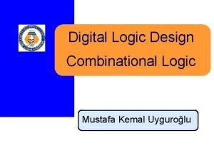 Digital Logic Design Combinational Logic Mustafa Kemal Uygurolu