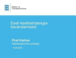 Eesti keeltestrateegia kavandamisest Piret Krtner Keeleosakonna juhataja 18