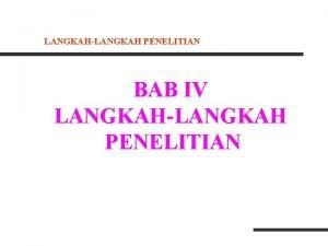 LANGKAHLANGKAH PENELITIAN BAB IV LANGKAHLANGKAH PENELITIAN LANGKAHLANGKAH PENELITIAN
