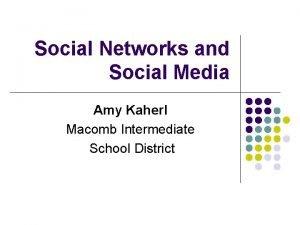 Social Networks and Social Media Amy Kaherl Macomb
