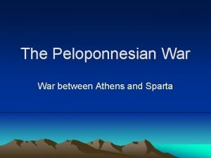 The Peloponnesian War between Athens and Sparta History