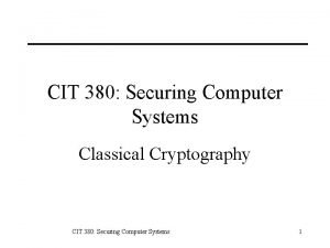 CIT 380 Securing Computer Systems Classical Cryptography CIT