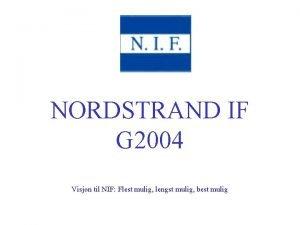 NORDSTRAND IF G 2004 Visjon til NIF Flest