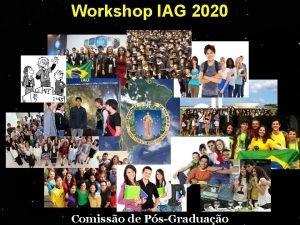 Workshop IAG 2020 Comisso de PsGraduao A PsGraduao