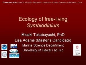 Presentation Index Index Research at UHHilo Background Hypotheses