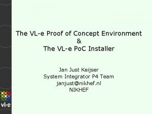 The VLe Proof of Concept Environment The VLe
