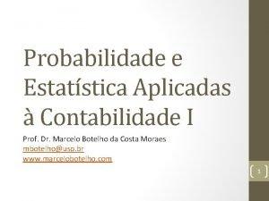 Probabilidade e Estatstica Aplicadas Contabilidade I Prof Dr