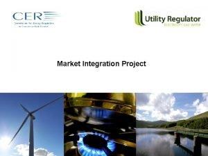 Market Integration Project Agenda Background Market Integration Project