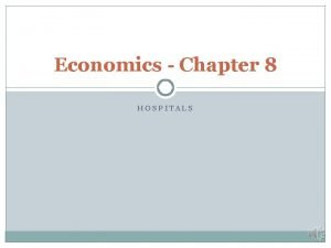 Economics Chapter 8 HOSPITALS What are hospitals Institutions