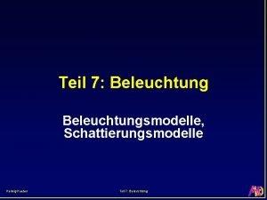 Teil 7 Beleuchtungsmodelle Schattierungsmodelle Helwig Hauser Teil 7