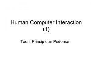 Human Computer Interaction 1 Teori Prinsip dan Pedoman