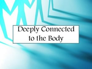 Deeply Connected to the Body The Body of