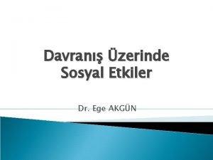 Davran zerinde Sosyal Etkiler Dr Ege AKGN SOSYAL