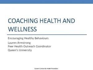 COACHING HEALTH AND WELLNESS Encouraging Healthy Behaviours Lauren