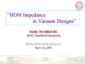 S N HOM Impedance in Vacuum HOM Impedance