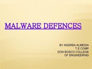 MALWARE DEFENCES BY ANDREA ALMEIDA T E COMP