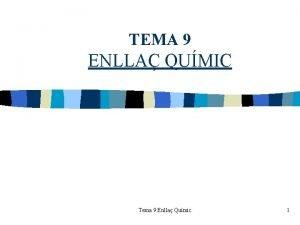 TEMA 9 ENLLA QUMIC Tema 9 Enlla Qumic