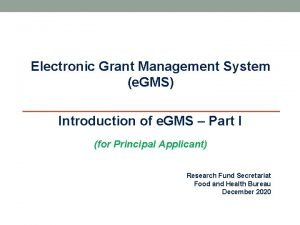 Electronic Grant Management System e GMS Introduction of