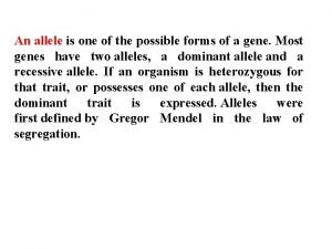 An allele is one of the possible forms