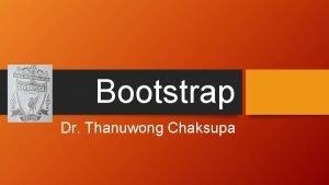 Bootstrap Dr Thanuwong Chaksupa What is Bootstrap Frontendframework