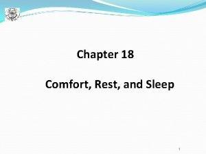 Chapter 18 Comfort Rest and Sleep 1 Comfort