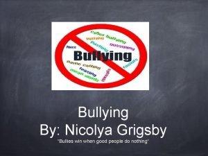 Bullying By Nicolya Grigsby Bullies win when good