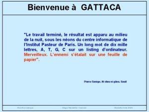 Bienvenue GATTACA Le travail termin le rsultat est