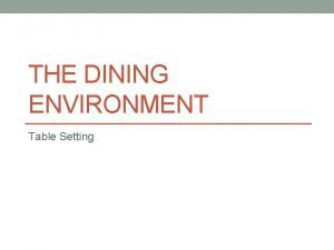 THE DINING ENVIRONMENT Table Setting Creating an Environment
