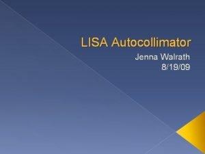 LISA Autocollimator Jenna Walrath 81909 Laser Interferometer Space