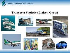 Transport Statistics Liaison Group Transport Statistics Liaison Group