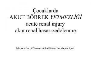 ocuklarda AKUT BBREK YETMEZL acute renal injury akut