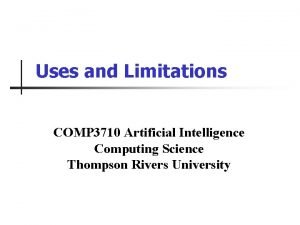 Uses and Limitations COMP 3710 Artificial Intelligence Computing