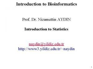 Introduction to Bioinformatics Prof Dr Nizamettin AYDIN Introduction